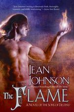 The Flame: A Novel of the Sons of Destiny :  A Novel of the Sons of Destiny Book 7 The - Jean Johnson