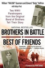 Brothers in Battle, Best of Friends : Two WWII Paratroopers from the Original Band of Brothers Tell Their Story - William Guarnere