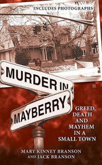 Murder in Mayberry : Greed, Death and Mayhem in a Small Town - Mary Kinney Branson