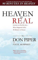 Heaven Is Real : Lessons on Earthly Joy--What Happened After 90 Minutes in Heaven - Don Piper