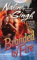 Branded By Fire :  Psy-Changelings Series : Book 6 - Nalini Singh