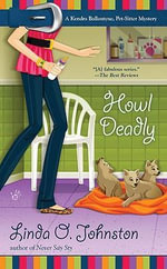 Howl Deadly : Kendra Ballantyne, Pet-Sitter Mysteries - Linda O Johnston