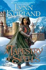 A Tapestry Of Spells : A Novel of the Nine Kingdoms : Book 4 - Lynn Kurland