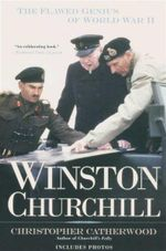 Winston Churchill : The Flawed Genius of World War II - Christopher Catherwood