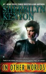 In Other Worlds :  Fire & Ice, Knightly Dreams & Dragonswan - Sherrilyn Kenyon