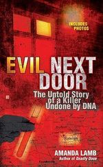 Evil Next Door : The Untold Story of a Killer Undone by DNA - Amanda Lamb