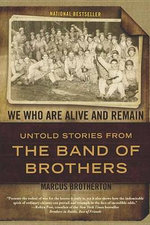 We Who Are Alive and Remain : Untold Stories from the Band of Brothers - Marcus Brotherton