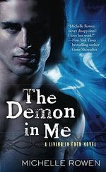 The Demon In Me : A Living In Eden Novel :  A Living in Eden Novel The - Michelle Rowen
