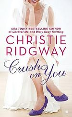 Crush On You : Three Kisses Trilogy : Book 1 - Christie Ridgway