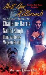 Must Love Hellhounds : Four Tales of Devilish Dogs - Charlaine Harris