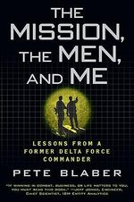 The Mission, the Men, and Me : Lessons from a Former Delta Force Commander - Pete Blaber