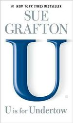 U Is for Undertow : Kinsey Millhone Series : Book 21 - Sue Grafton
