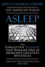 Asleep : The Forgotten Epidemic That Remains One of Medicine's Greatest Mysteries - Molly Caldwell Crosby