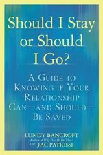 Should I Stay or Should I Go? : A Guide to Sorting Out Whether Your Relationship Can-and Should-be Saved - Lundy Bancroft