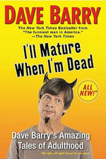 I'll Mature When I'm Dead : Dave Barry's Amazing Tales of Adulthood - Dave Barry