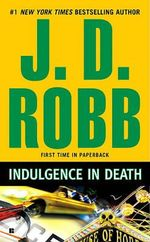Indulgence in Death : In Death Series : Book 31 - J. D. Robb