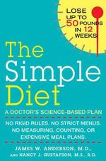 The Simple Diet : No Rigid Rules, No Strict Menus, No Measuring, Counting, or Expensive Meal Plans - James W. Anderson