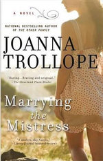 Marrying the Mistress : A Novel - Joanna Trollope