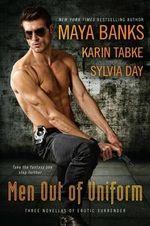 Men Out of Uniform : Three Novellas of Erotic Surrender - Maya Banks