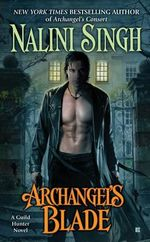 Archangel's Blade : Guild Hunter Series : Book 4 - Nalini Singh