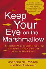 Keep Your Eye on the Marshmallow : Gain Focus and Resilience--And Come Out Ahead - Joachim de Posada