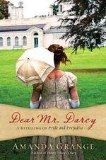 Dear Mr. Darcy : A Retelling of Pride and Prejudice - Amanda Grange