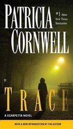 Trace : Kay Scarpetta Series : Book 13 - Patricia Cornwell