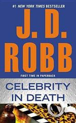 Celebrity in Death : In Death Series : Book 34 - J D Robb