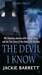 The Devil I Know : My Haunting Journey with Ronnie Defeo and the True Story of the Amityville Murders - Jackie Barrett