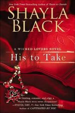 His to Take : Wicked Lovers Novel - Shayla Black