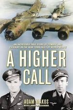 A Higher Call : An Incredible True Story of Combat and Chivalry in the War Torn Skies of World War II - Alexander Adam