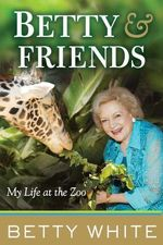 Betty & Friends : My Life at the Zoo - Betty White