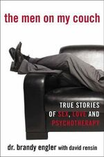 The Men on My Couch : True Stories of Sex, Love and Psychotherapy - David Rensin