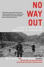 No Way Out : A Story of Valor in the Mountains of Afghanistan - Mitch Weiss