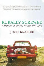 Rurally Screwed : A Memoir of Losing Myself for Love - Jessie Knadler
