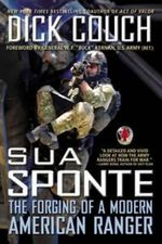 Sua Sponte : The Forging of a Modern American Ranger - Dick Couch