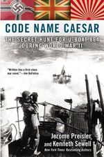Code Name Caesar : The Secret Hunt for U-Boat 864 During World War II - Jerome Preisler