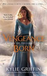 Vengeance Born : The Light Blade Series : Book 1 - Kylie Griffin