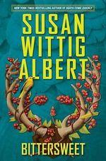 Bittersweet : China Bayles Mysteries (Hardcover) - Susan Wittig Albert