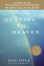 Getting to Heaven : Departing Instructions for Your Life Now - Cecil Murphey