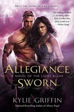 Allegiance Sworn : The Light Blade Series : Book 3 - Kylie Griffin