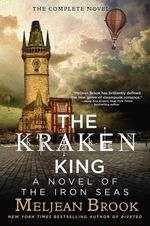 The Kraken King : Iron Sea 4 - Meljean Brook