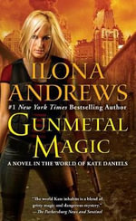Gunmetal Magic : A Novel in the World of Kate Daniels - Ilona Andrews