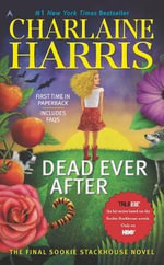 Dead Ever After : A Sookie Stackhouse Novel - Charlaine Harris