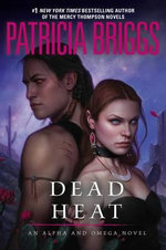 Dead Heat : Alpha and Omega Series : Book 4 - Patricia Briggs