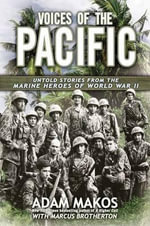 Voices of the Pacific : Untold Stories from the Marine Heroes of World War II - Adam Makos