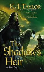 The Shadow's Heir :  Risen Sun Trilogy : Book 1 - K J Taylor