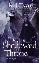 The Shadowed Throne - K J Taylor