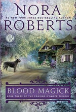Blood Magick : Book Three of the Cousins O'Dwyer Trilogy - Nora Roberts
