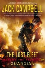 Beyond the Frontier : Guardian : The Lost Fleet Series : Book 9 - Jack Campbell